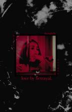 Love by Betrayal  by NikkiBear023