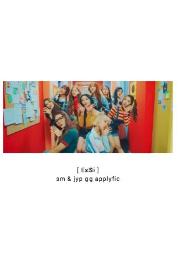 E X • S I // SM x JYP Girl Group Apply Fic