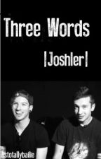 Three Words // Joshler by itstotallybailie