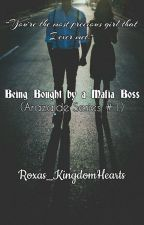 Being Bought by a Mafia Boss (Arazalde Series #1) by Roxas_KingdomHearts
