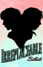 Irreplaceable by bilbile