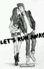 LET'S RUN AWAY by 6anonimus9