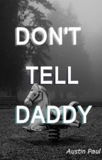 Don't Tell Daddy by AustinPaulX