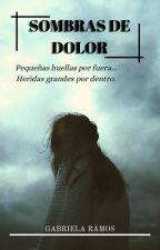Sombras De Dolor (#Wattys2016) by gabrielaramoscastro