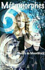 Métamorphes, Secrets du MoonWorld  by maellecmpgnl
