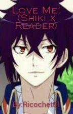 Love Me! (Shiki x Reader) by Ricochet01
