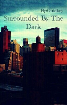 Surrounded By The Dark by Ouidkey