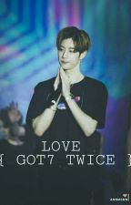 LOVE { GOT7, TWICE } {Fanfiction} by Mark93_dhir06