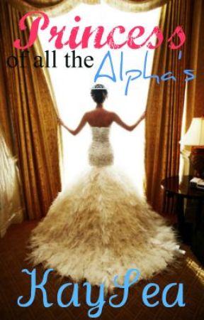 Princess of All the Alpha's by KaySea