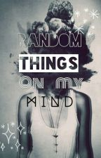 Random Things On My Mind by A_Flame_In_The_Dark