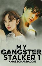 MY GANGSTER STALKER (ON-GOING) by aMAEzonaDragon