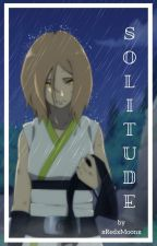 Solitude || Naruto [BOOK ONE] by xRedxMoonx