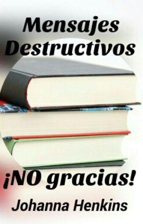 Mensajes Destructivos ¡No gracias!  by JohannaHenkins