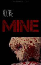 You're Mine [HIATUS] by yanderetokisaki