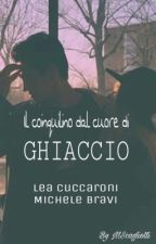 Il coinquilino dal Cuore di ghiaccio || Lea Cuccaroni, Michele Bravi by mscagliotti