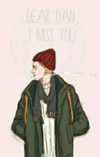 Dear Dan, I Miss You  by howell4me