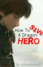 How To Save A Dragon Hero by HiddenShadowXD