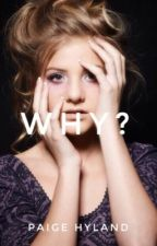 Why? ( paige hyland fan fic ) by maddieziegler3