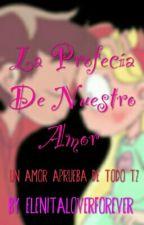La Profesia De Nuestro Amor • UAADT //T2//• [CANCELADA] by Elenitaloverforever