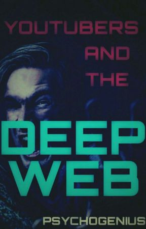 Youtubers And The Deep Web. by PsychoGenius