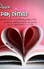 Dear.  Pak DIMAS ( Selesai ) by reni_septya9