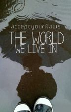 The world we live in by acceptyourflaws
