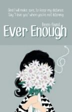 Ever Enough [Coming Soon] by been-found