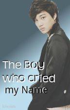 The boy who cried my Name by krisylala
