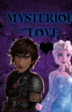 Mysterious Love {Hiccelsa Story} by --MelanieMartinez---
