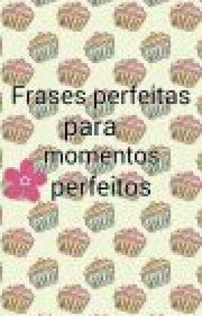 Frases Perfeitas Para Momentos Perfeito Viva E Aprenda A