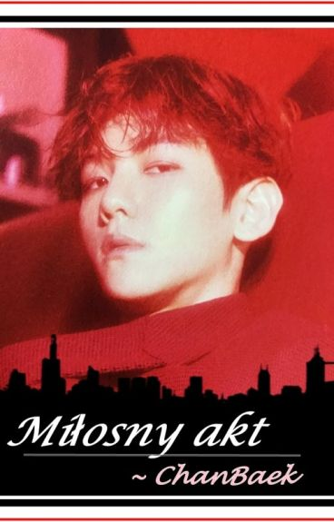 Miłosny Akt ~ ChanBaek