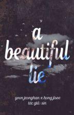 [HanShua I JiHan] A Beautiful Lie by Sinnie06