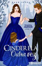 Cinderela Outra Vez (LIVRO 2) by Maenaah