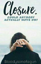 Closure. by bloodysonofagun