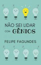 Não Sei Lidar com Gênios by felipe_fgnds