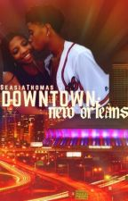 Downtown: New Orleans by SeasiaThomas