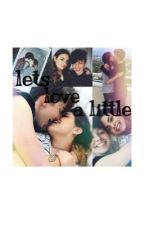 Lets Love A Little by shipwithme