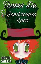 Frases De El Sombrerero Loco by YARZDA18