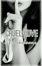 Cruel Love [En Pause] by Schokoobons
