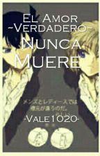 El Amor Verdadero Nunca Muere by -Vale1020-