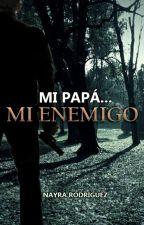 Mi papá...Mi enemigo #AwardsCoutingStars by QuieroDulces