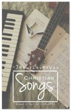 ♪Christian Songs♪ by -JesusLovesYou