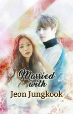 [COMPLETE]Married With Jeon Jungkook||J.J.K Malay FF|| by yxxxnnn-