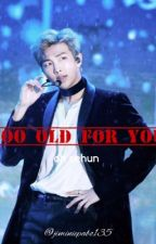 Too old for you|oh sehun by reject135