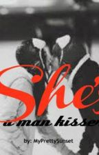 She's A Man Kisser ( Slowly Editing) by MyPrettySunset