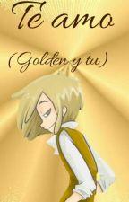 te amo (Golden y tu) by LastorTasDetugfa