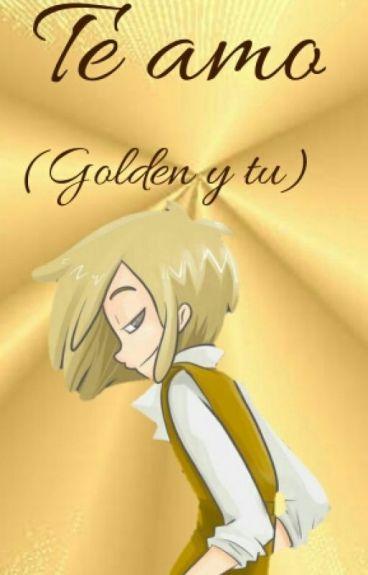 te amo (Golden y tu)