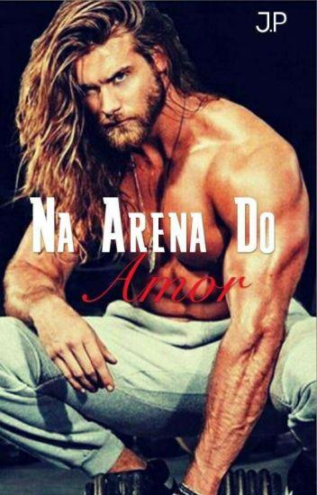 Na Arena Do Amor ( História retirada, logo postarei novamente)