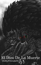 El Dios De La Muerte  by DobbyPelotuda02
