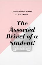 The Assorted Drivel of a Student by MatthewRWyatt